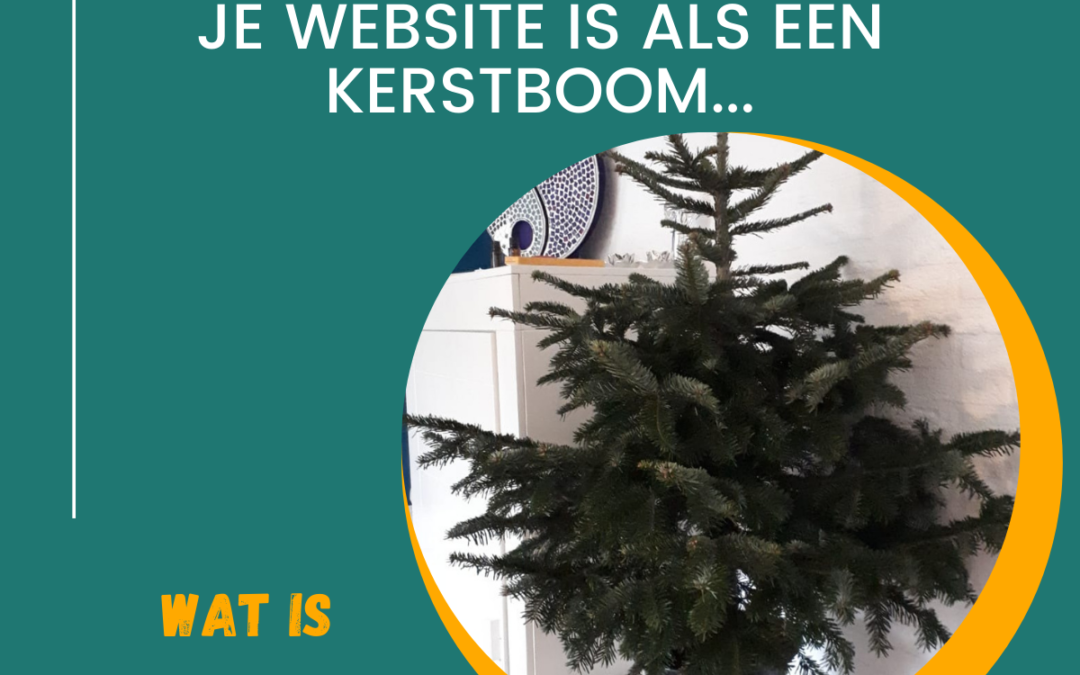 Je website is als een kerstboom….